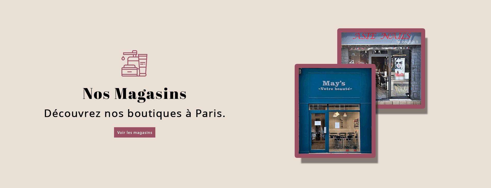 Adresses et horaires de nos magasins Asie Nails et May's «Votre beauté».